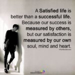 A Satisfied Life Is Better Than A Successful Life Quote Tumblr