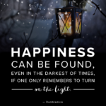 Happiness Can Be Found In The Darkest Of Times Pinterest