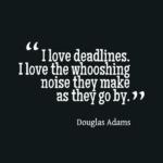 I Love Deadlines Douglas Adams Quote