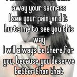 I Wish I Could Take Your Sadness Away Quotes Tumblr
