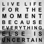 Life Is Uncertain Quotes Pinterest