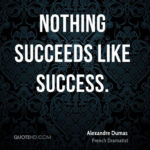 Nothing Succeeds Like Success Quote Tumblr
