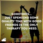 Quality Time With Friends Quotes Pinterest
