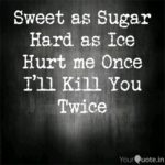 Sweet As Sugar Hard As Ice Quote