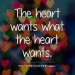 The Heart Wants What The Heart Wants Quote Tumblr
