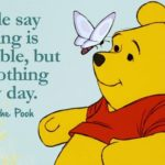 They Say Nothing Is Impossible Winnie The Pooh