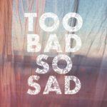 Too Bad So Sad Quotes