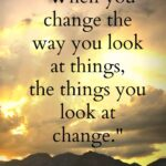 Wayne Dyer Change The Way You Look At Things Pinterest
